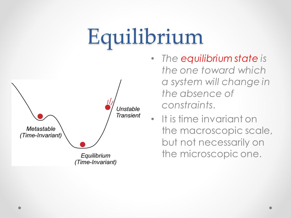 Equilibrium The equilibrium state is the one toward which a system will change in the absence of constraints.