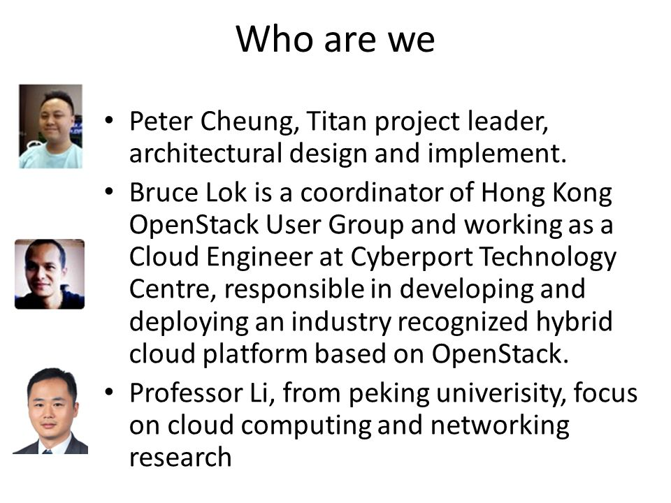 Who are we Peter Cheung, Titan project leader, architectural design and implement.