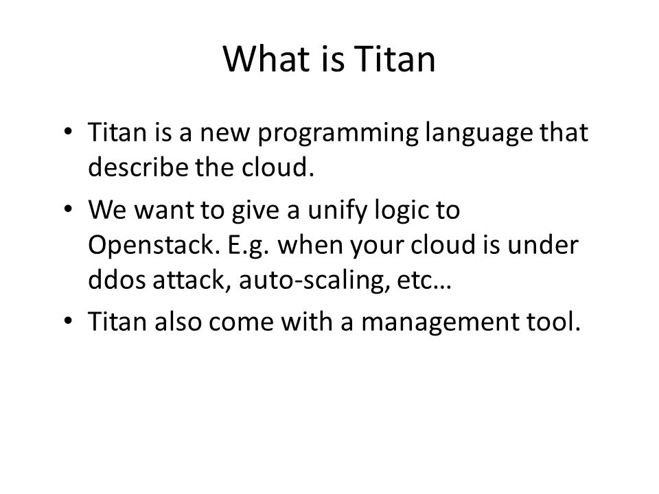 What is Titan Titan is a new programming language that describe the cloud.
