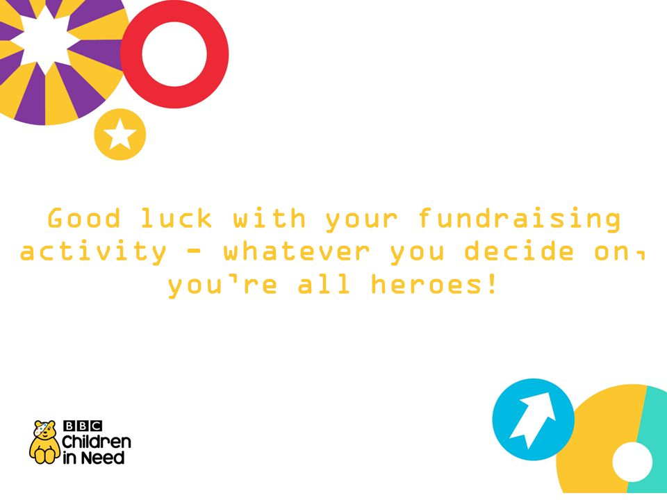 Good luck with your fundraising activity - whatever you decide on, you're all heroes!