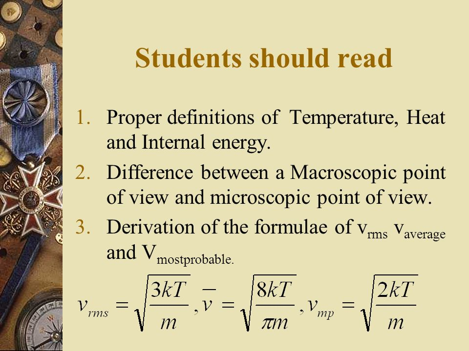 Students should read Proper definitions of Temperature, Heat and Internal energy.