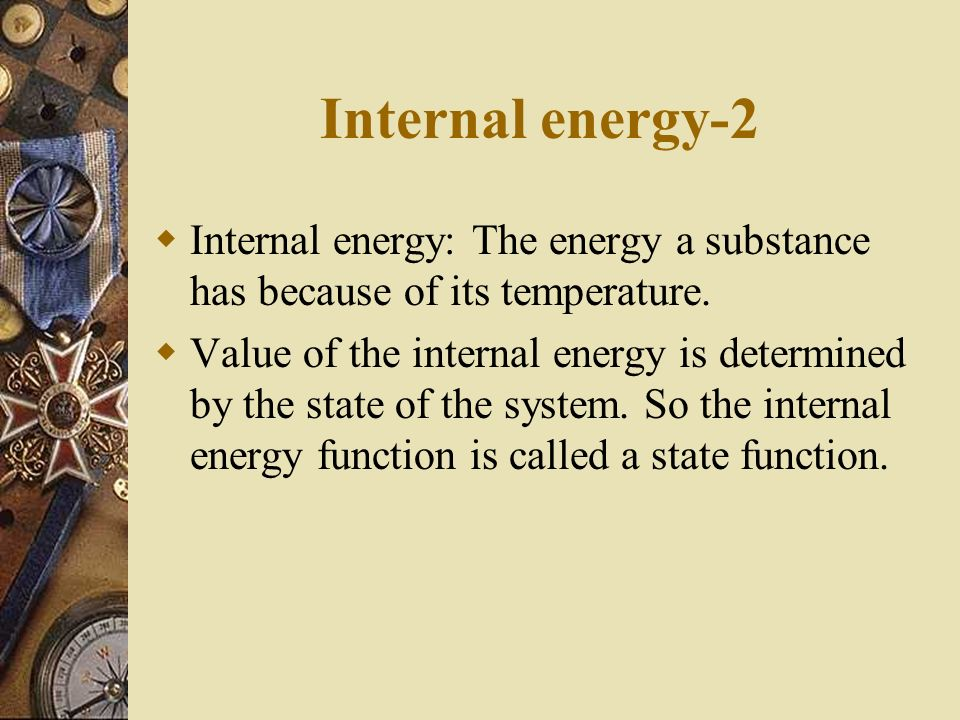 Internal energy-2 Internal energy: The energy a substance has because of its temperature.