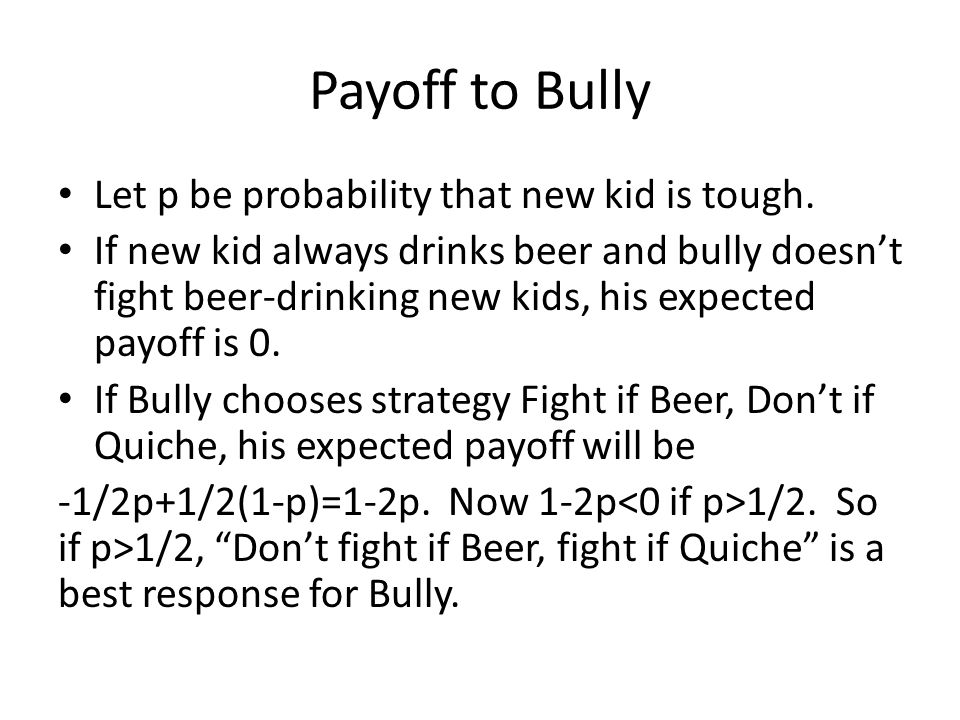 Payoff to Bully Let p be probability that new kid is tough.