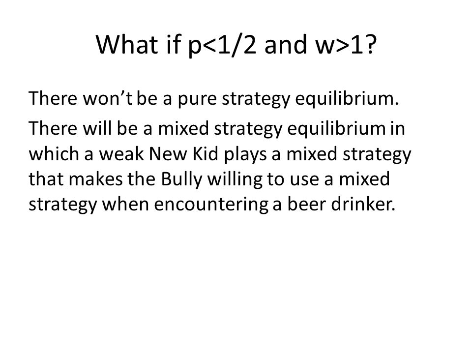What if p<1/2 and w>1