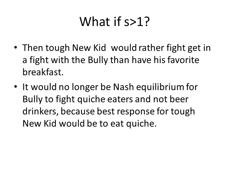 What if s>1 Then tough New Kid would rather fight get in a fight with the Bully than have his favorite breakfast.