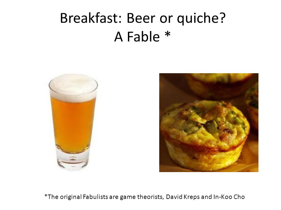 Breakfast: Beer or quiche A Fable *