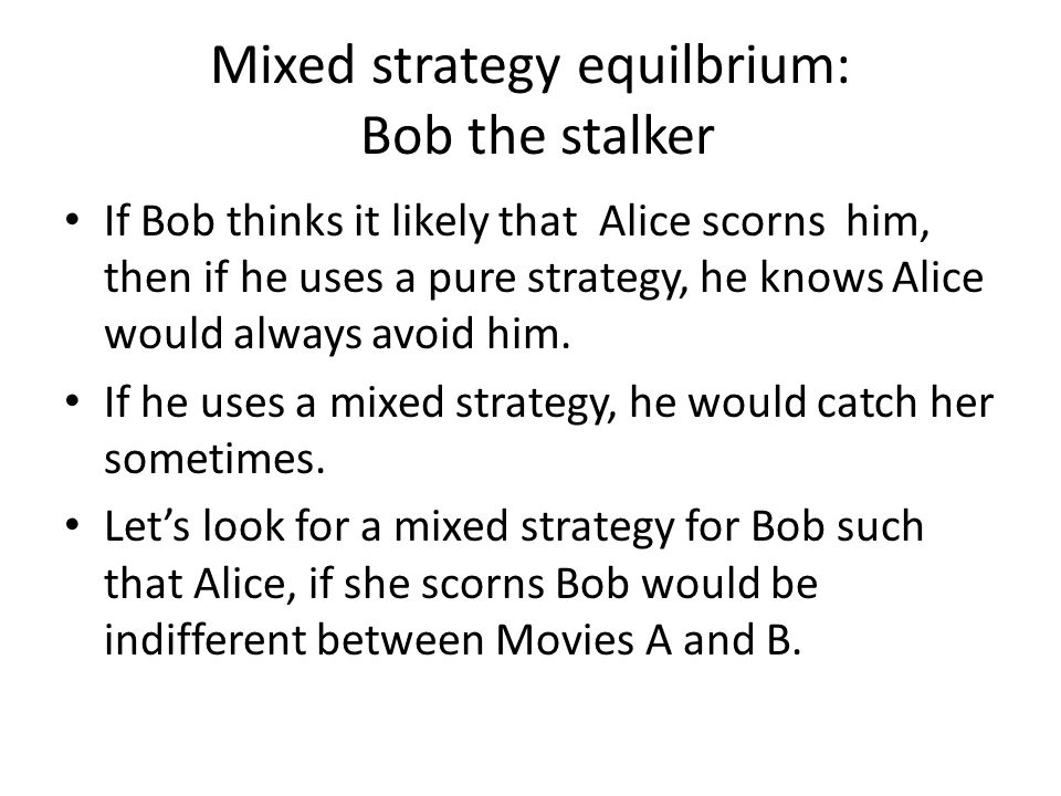 Mixed strategy equilbrium: Bob the stalker