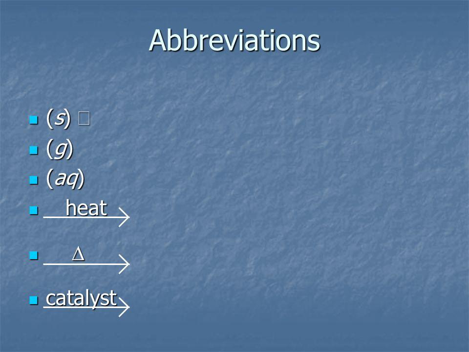 Abbreviations (s) ¯ (g)  (aq) heat D catalyst