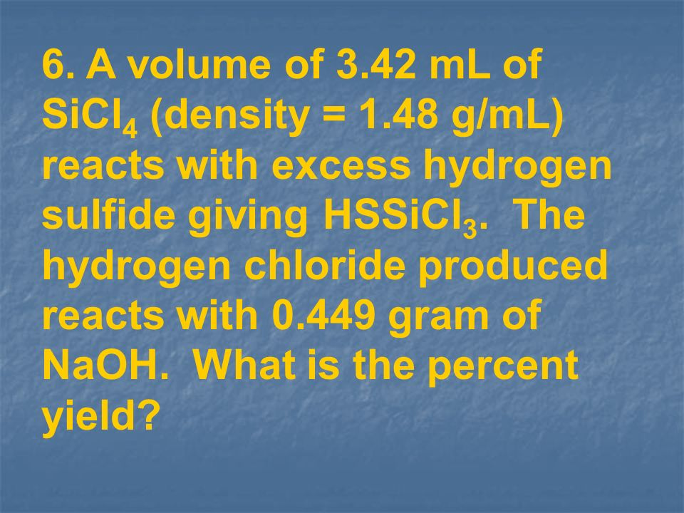6. A volume of 3. 42 mL of SiCl4 (density = 1