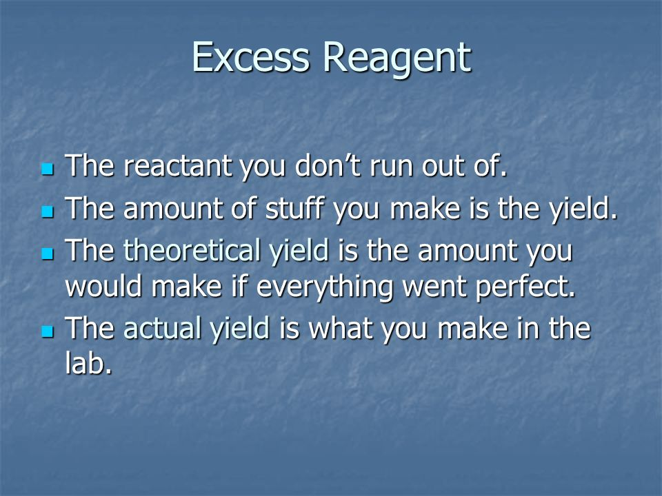 Excess Reagent The reactant you don't run out of.
