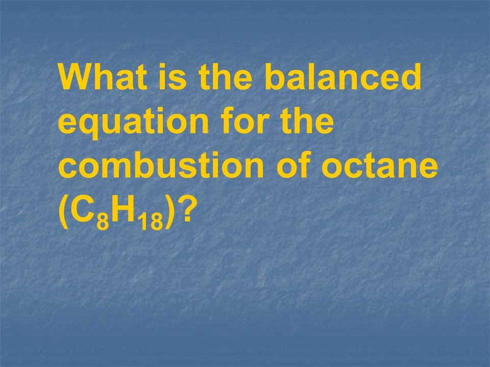 What is the balanced equation for the combustion of octane (C8H18)