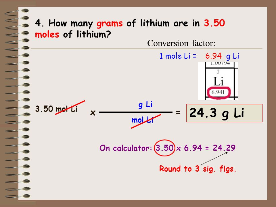 24.3 g Li 4. How many grams of lithium are in 3.50 moles of lithium
