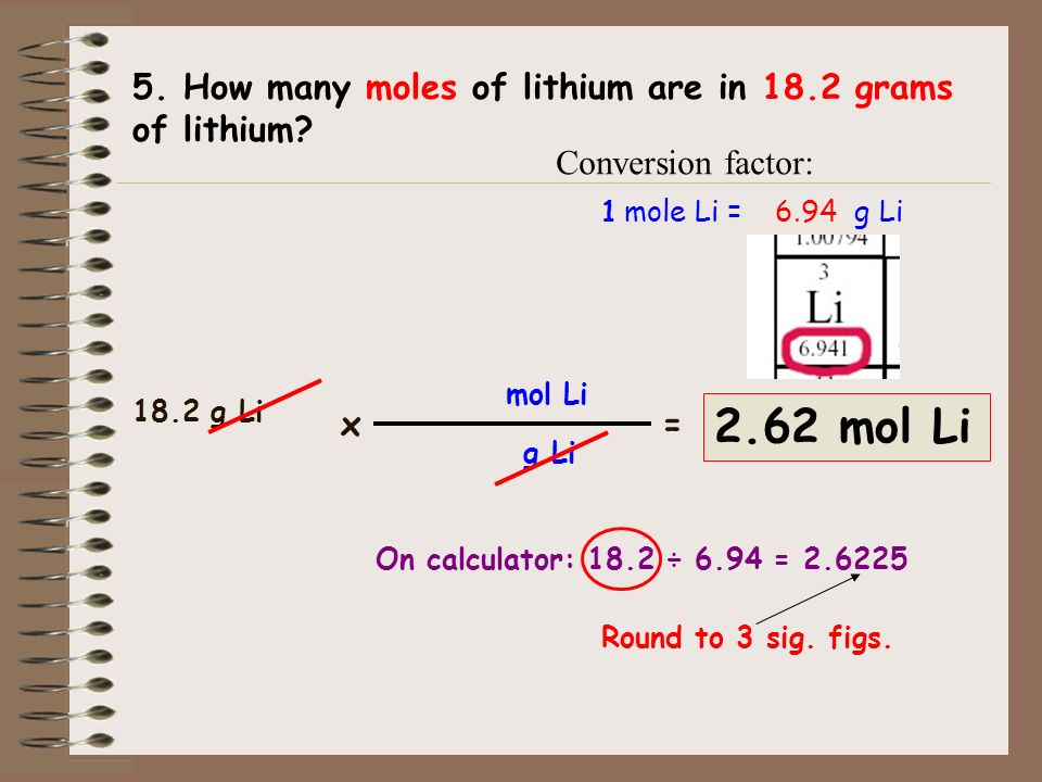 2.62 mol Li 5. How many moles of lithium are in 18.2 grams of lithium