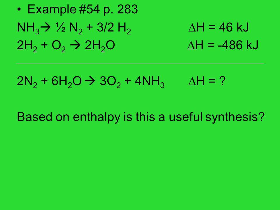 Example #54 p. 283 NH3 ½ N2 + 3/2 H2 H = 46 kJ. 2H2 + O2  2H2O H = -486 kJ. 2N2 + 6H2O  3O2 + 4NH3 H =
