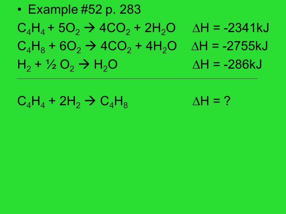 Example #52 p. 283 C4H4 + 5O2  4CO2 + 2H2O H = -2341kJ. C4H8 + 6O2  4CO2 + 4H2O H = -2755kJ.