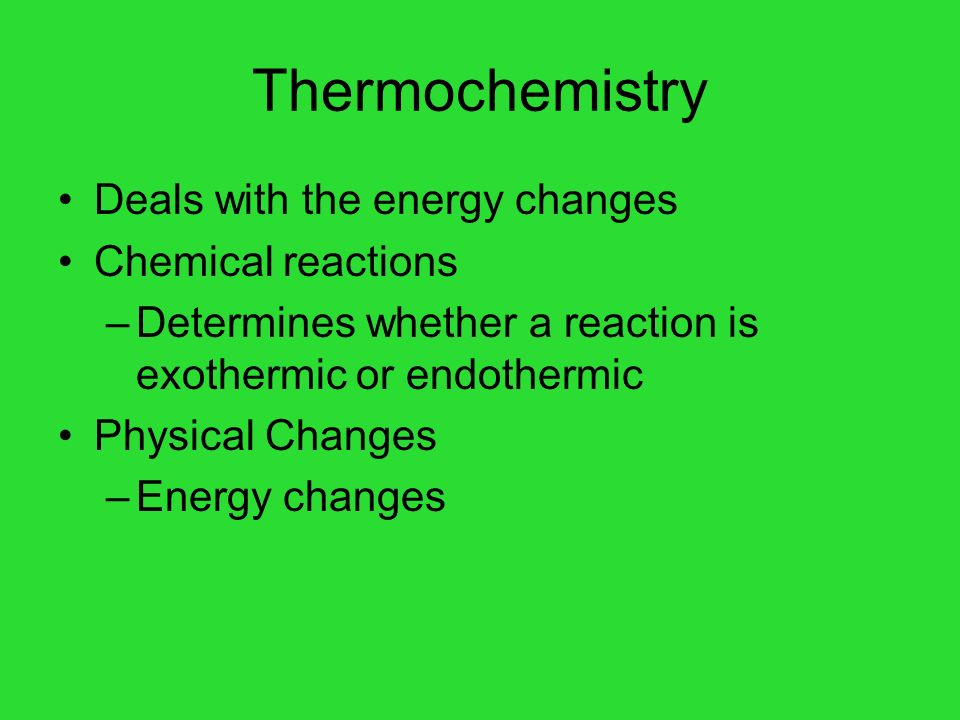 Thermochemistry Deals with the energy changes Chemical reactions