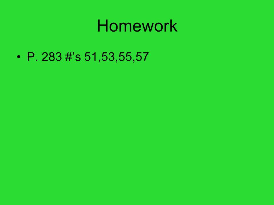 Homework P. 283 #'s 51,53,55,57