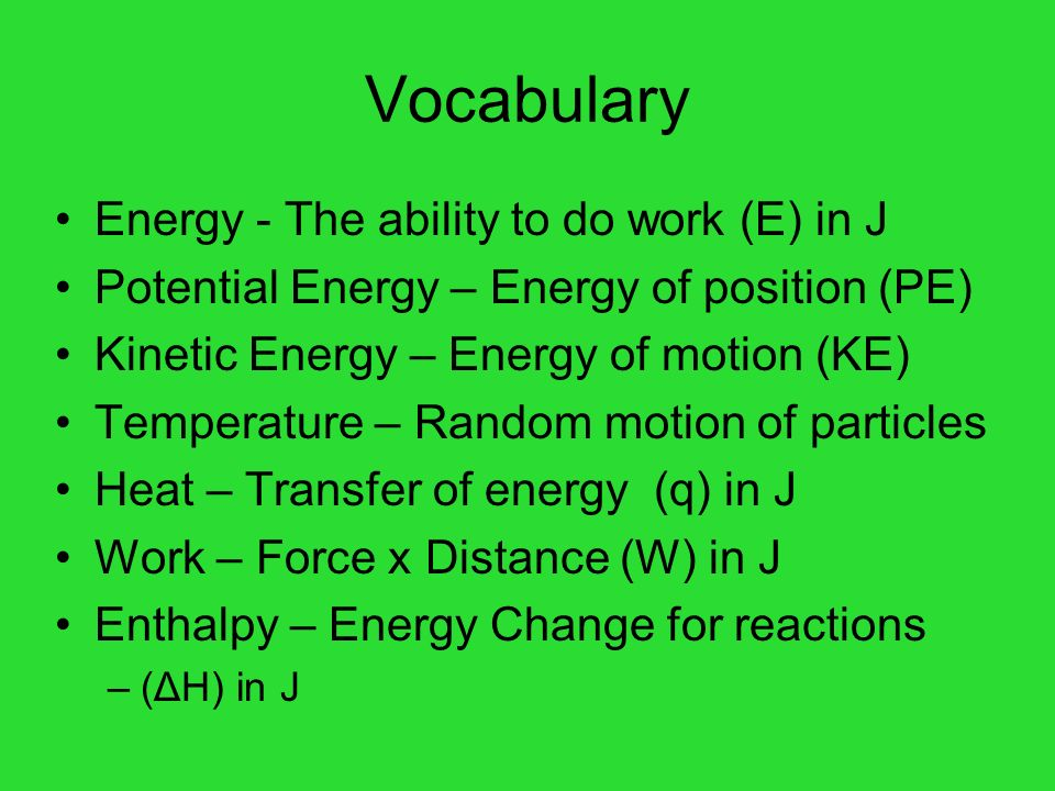 Vocabulary Energy - The ability to do work (E) in J