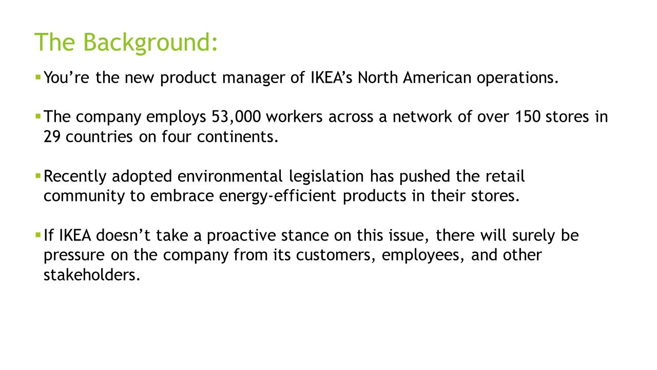 The Background: You're the new product manager of IKEA's North American operations.