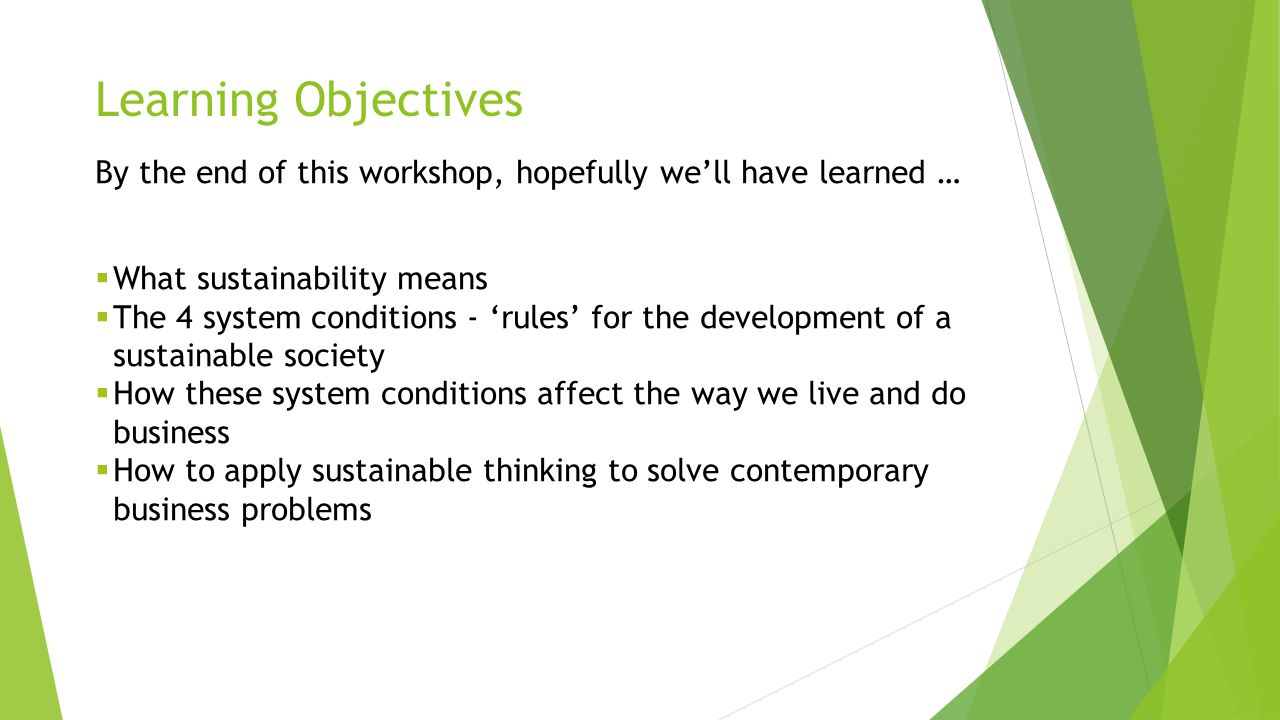 Learning Objectives By the end of this workshop, hopefully we'll have learned … What sustainability means.