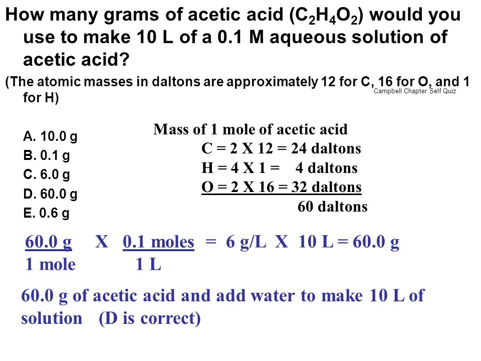 How many grams of acetic acid (C2H4O2) would you use to make 10 L of a 0.1 M aqueous solution of acetic acid