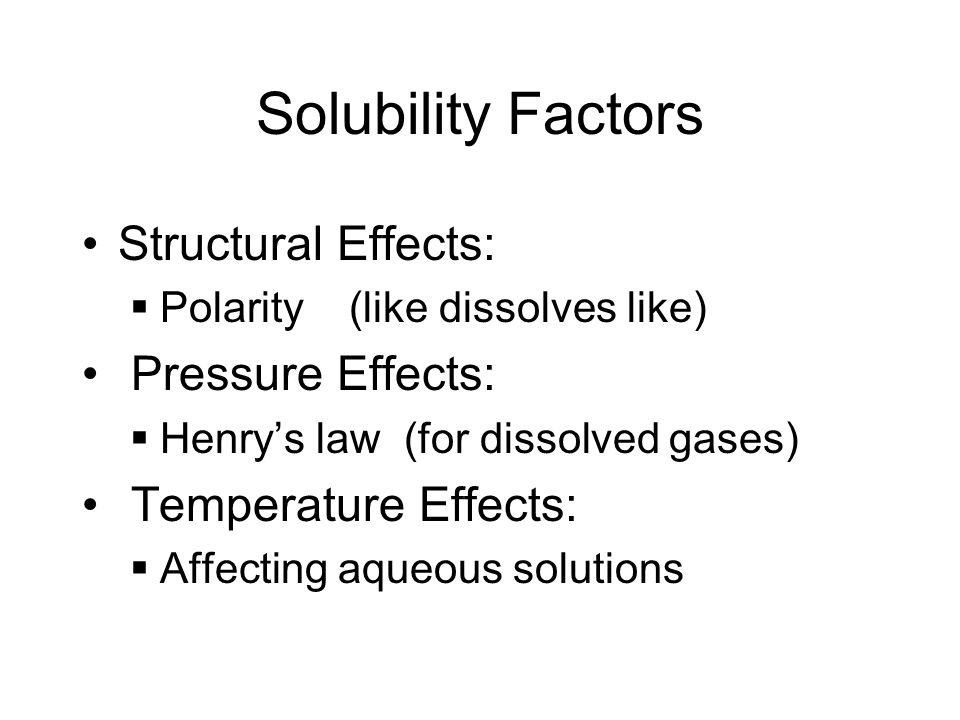 Solubility Factors Structural Effects: Pressure Effects: