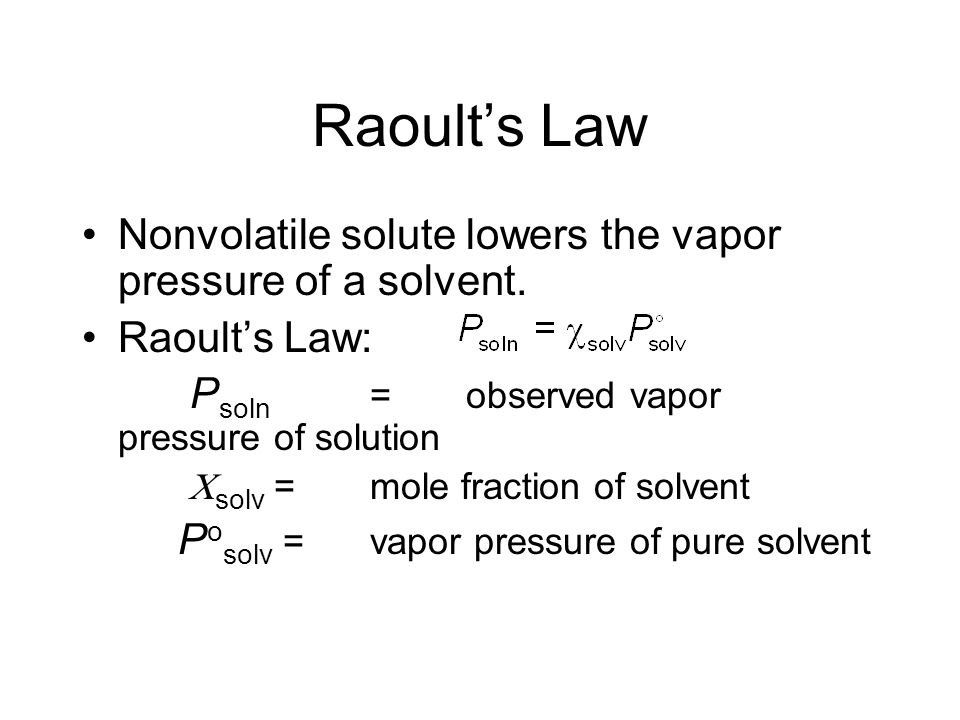 Raoult's Law Nonvolatile solute lowers the vapor pressure of a solvent. Raoult's Law: Psoln = observed vapor pressure of solution.