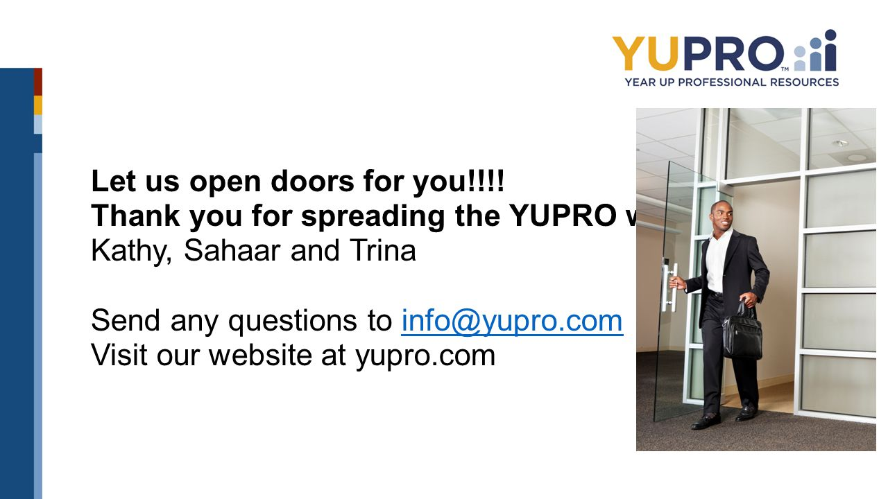 Let us open doors for you. Thank you for spreading the YUPRO word
