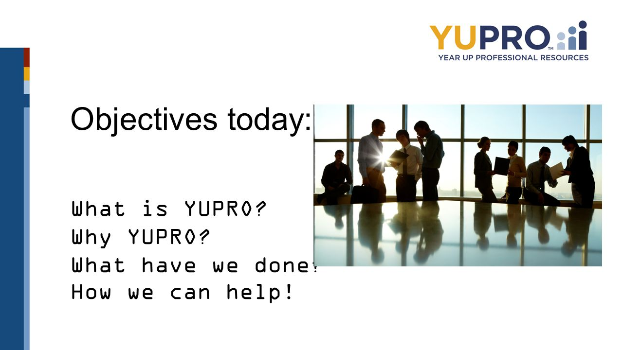 Objectives today: What is YUPRO Why YUPRO What have we done