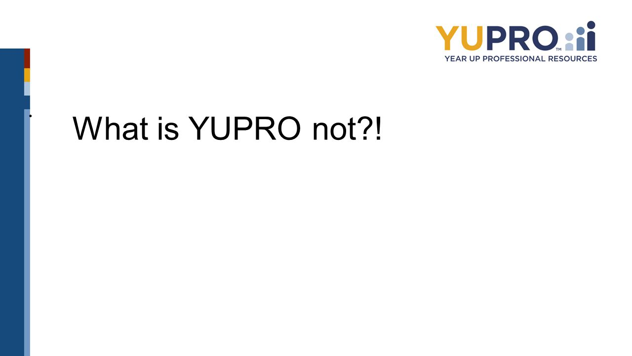 What is YUPRO not !