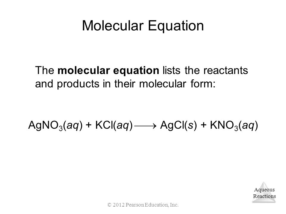 Molecular Equation The molecular equation lists the reactants and products in their molecular form: