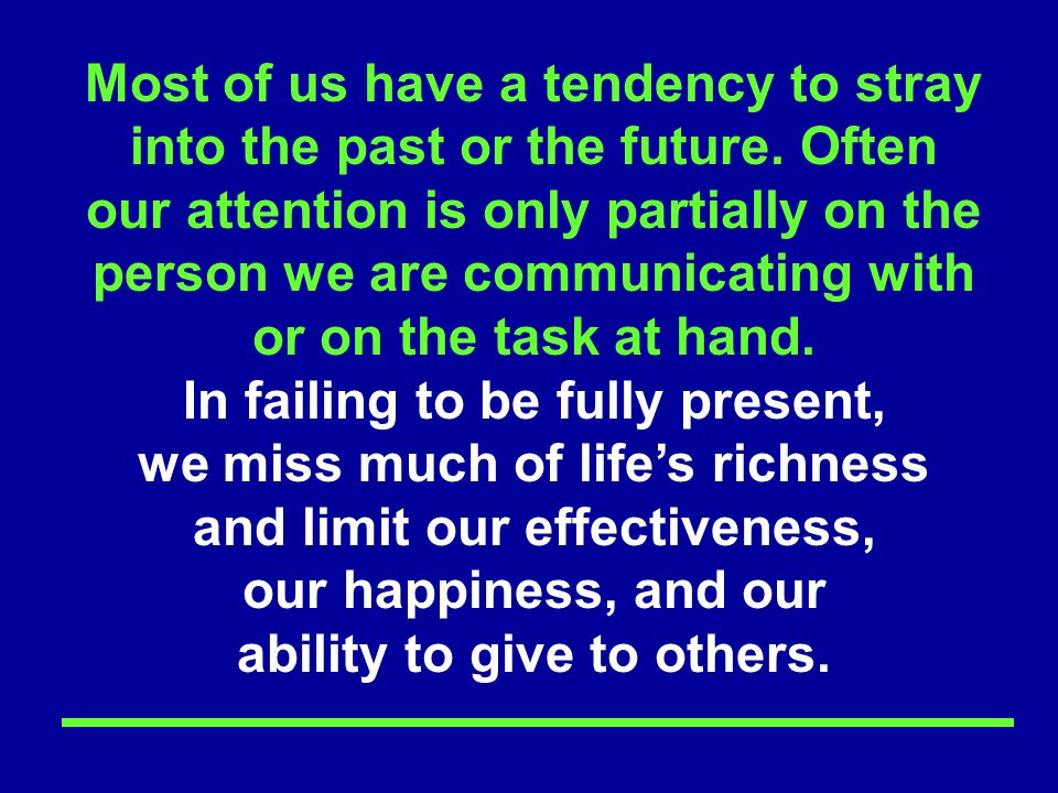 In failing to be fully present, we miss much of life's richness