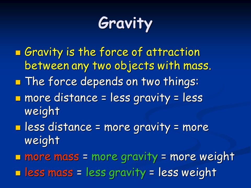 Gravity Gravity is the force of attraction between any two objects with mass. The force depends on two things: