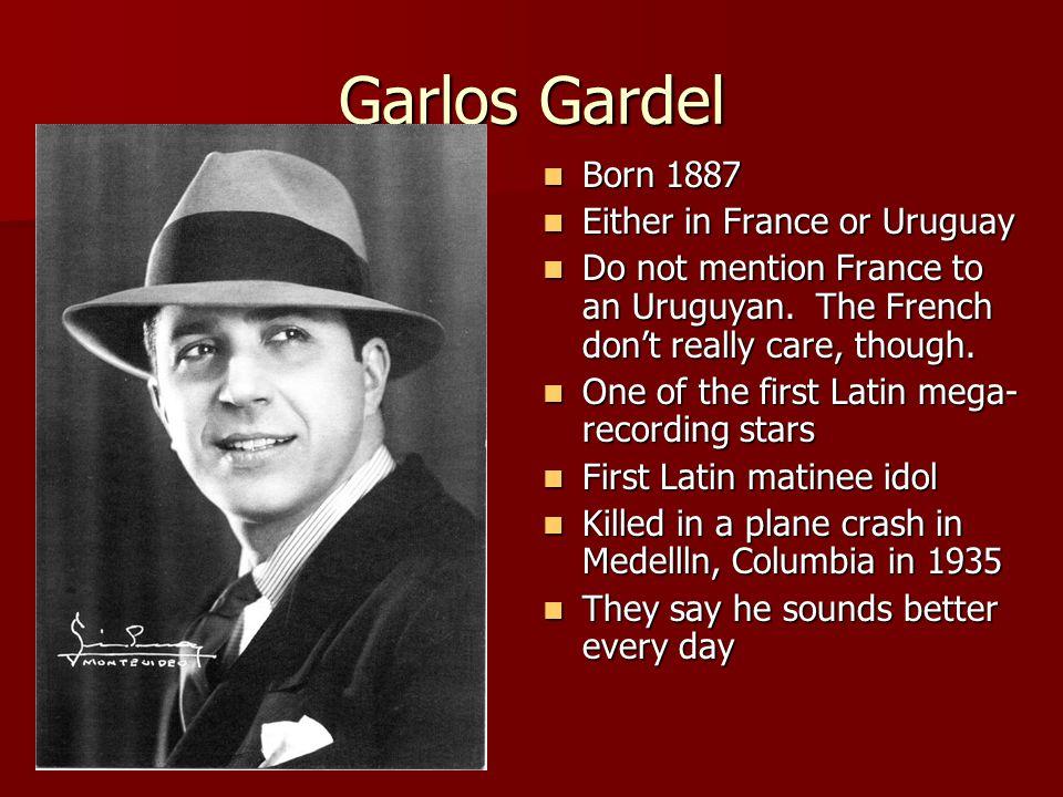 Garlos Gardel Born 1887 Either in France or Uruguay