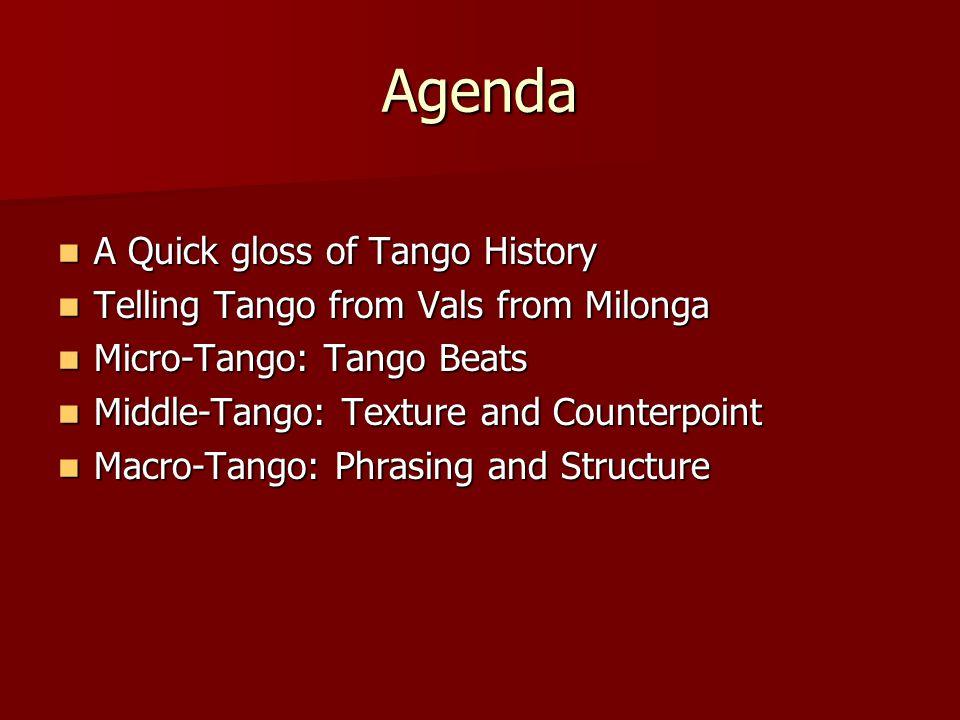 Agenda A Quick gloss of Tango History