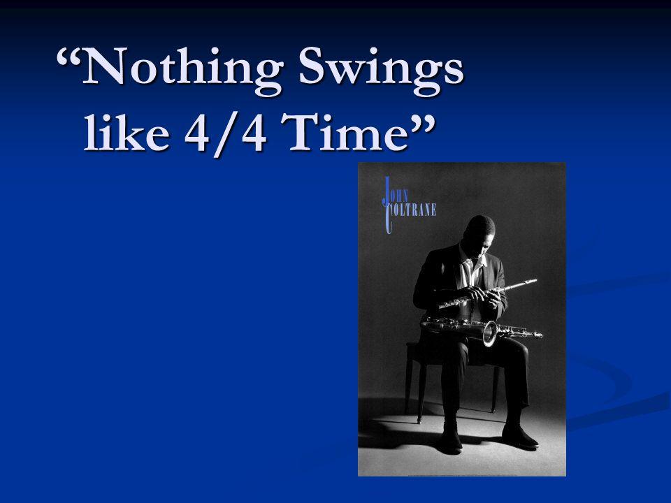 Nothing Swings like 4/4 Time