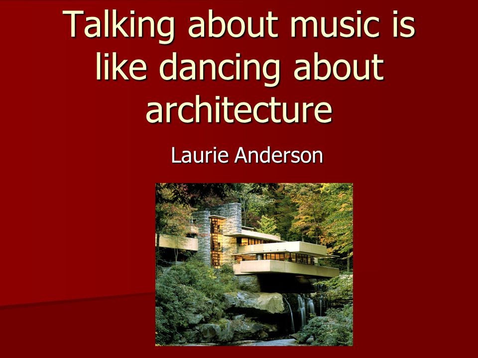 Talking about music is like dancing about architecture