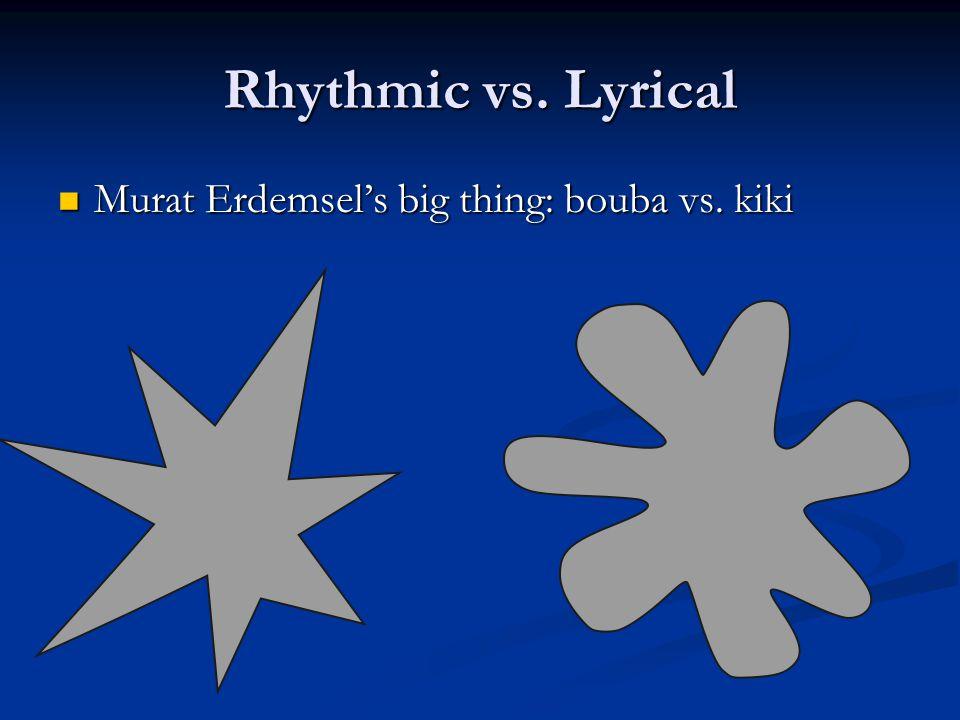 Rhythmic vs. Lyrical Murat Erdemsel's big thing: bouba vs. kiki