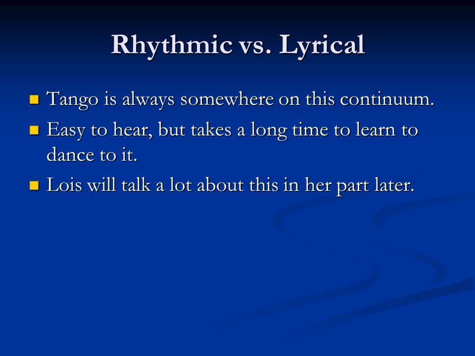 Rhythmic vs. Lyrical Tango is always somewhere on this continuum.