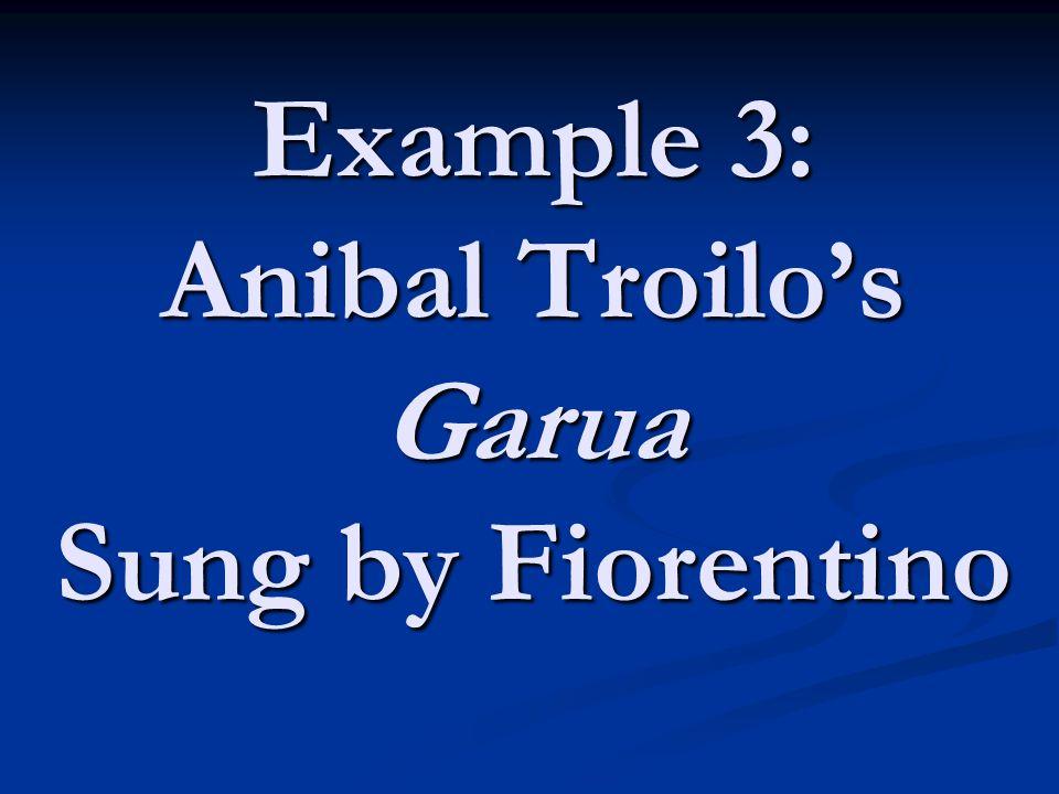 Example 3: Anibal Troilo's Garua Sung by Fiorentino