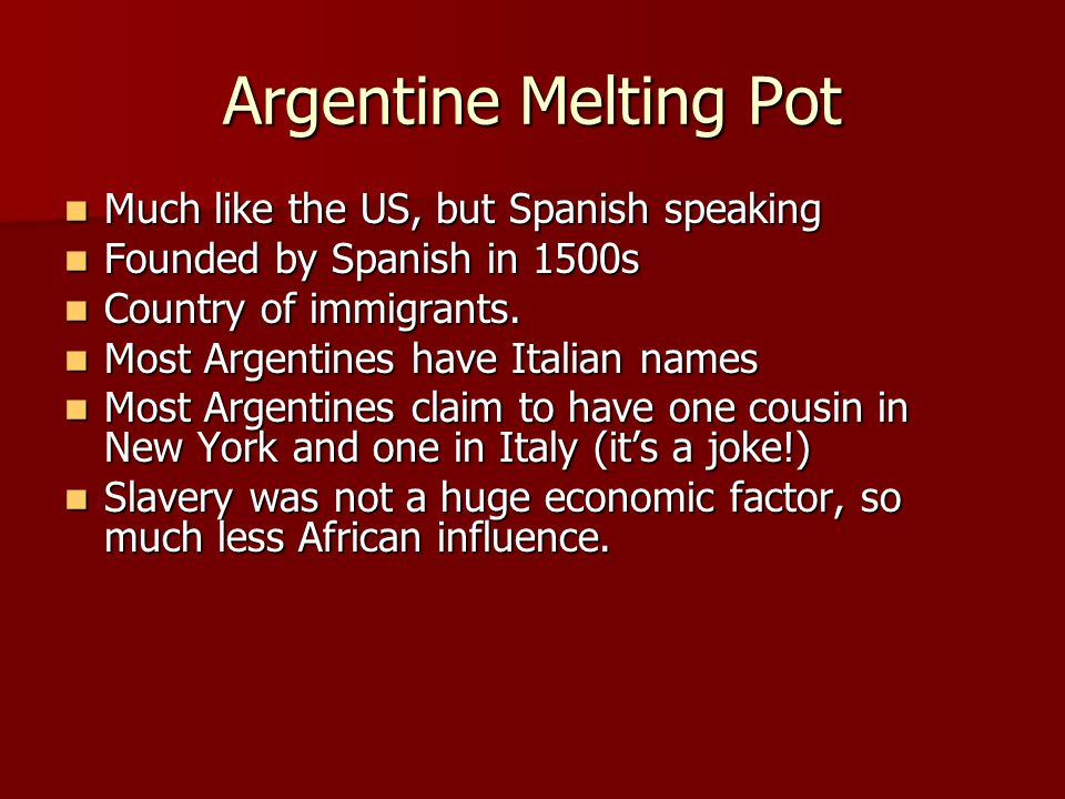 Argentine Melting Pot Much like the US, but Spanish speaking
