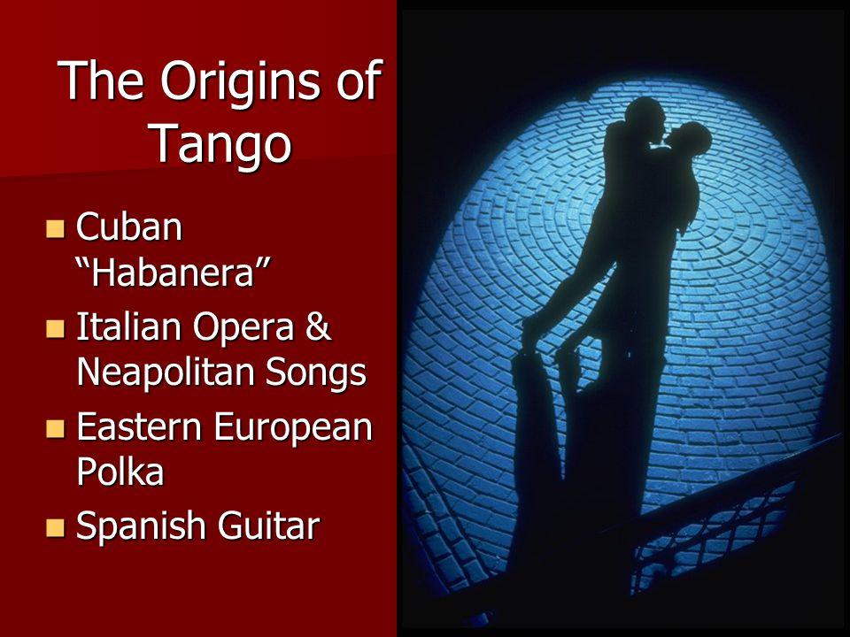The Origins of Tango Cuban Habanera Italian Opera & Neapolitan Songs