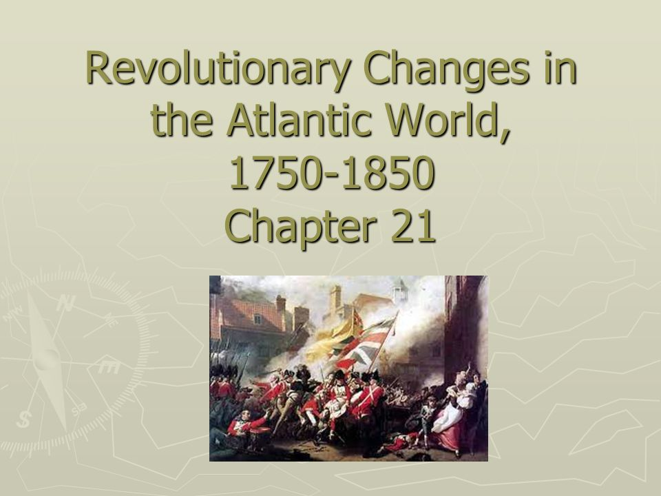 Revolutionary Changes in the Atlantic World, 1750-1850 Chapter 21