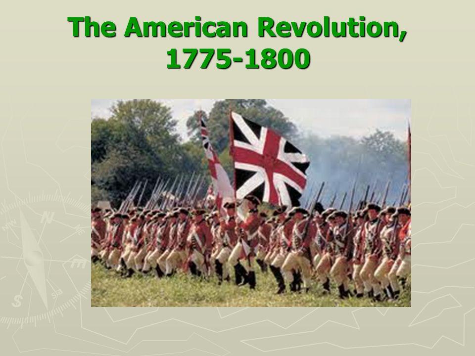 The American Revolution, 1775-1800