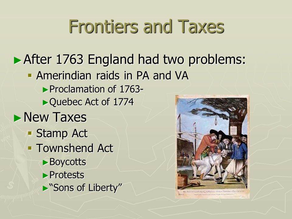 Frontiers and Taxes After 1763 England had two problems: New Taxes