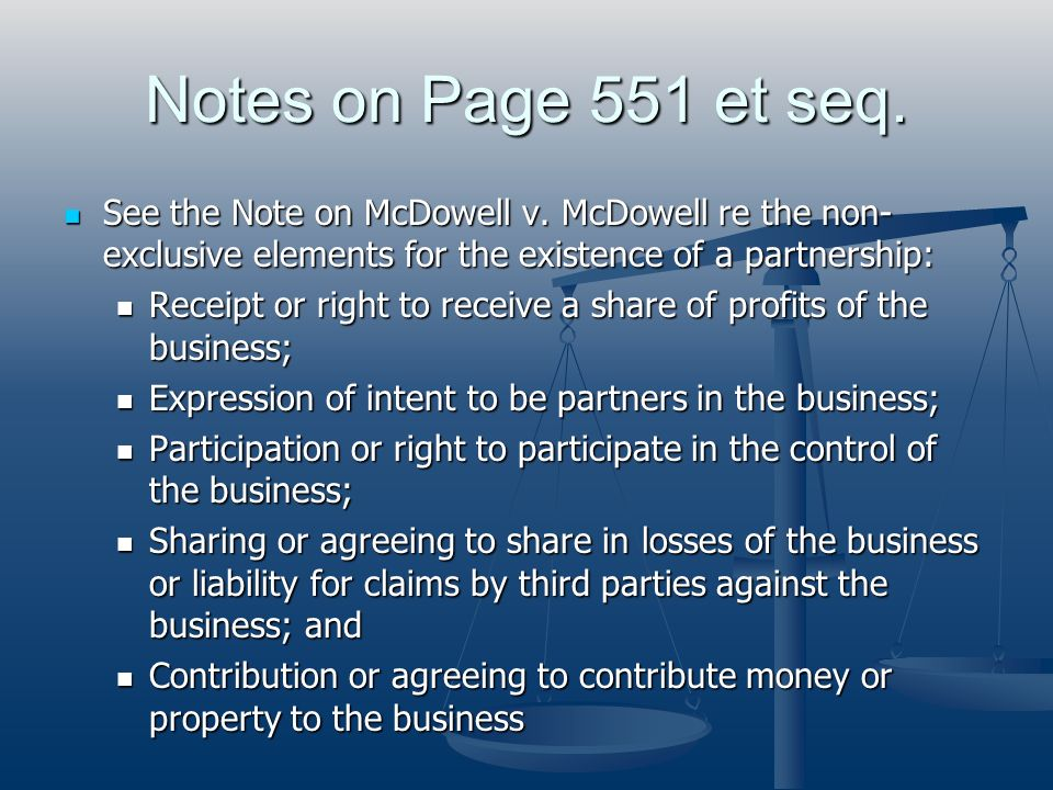 Notes on Page 551 et seq. See the Note on McDowell v. McDowell re the non-exclusive elements for the existence of a partnership: