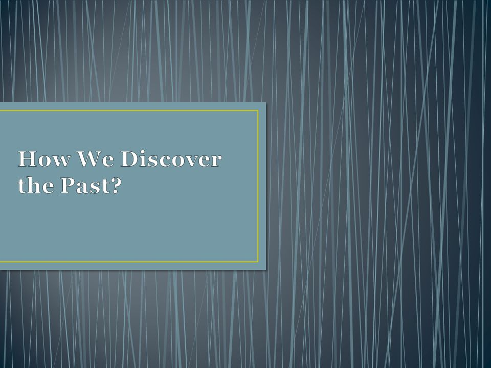 How We Discover the Past