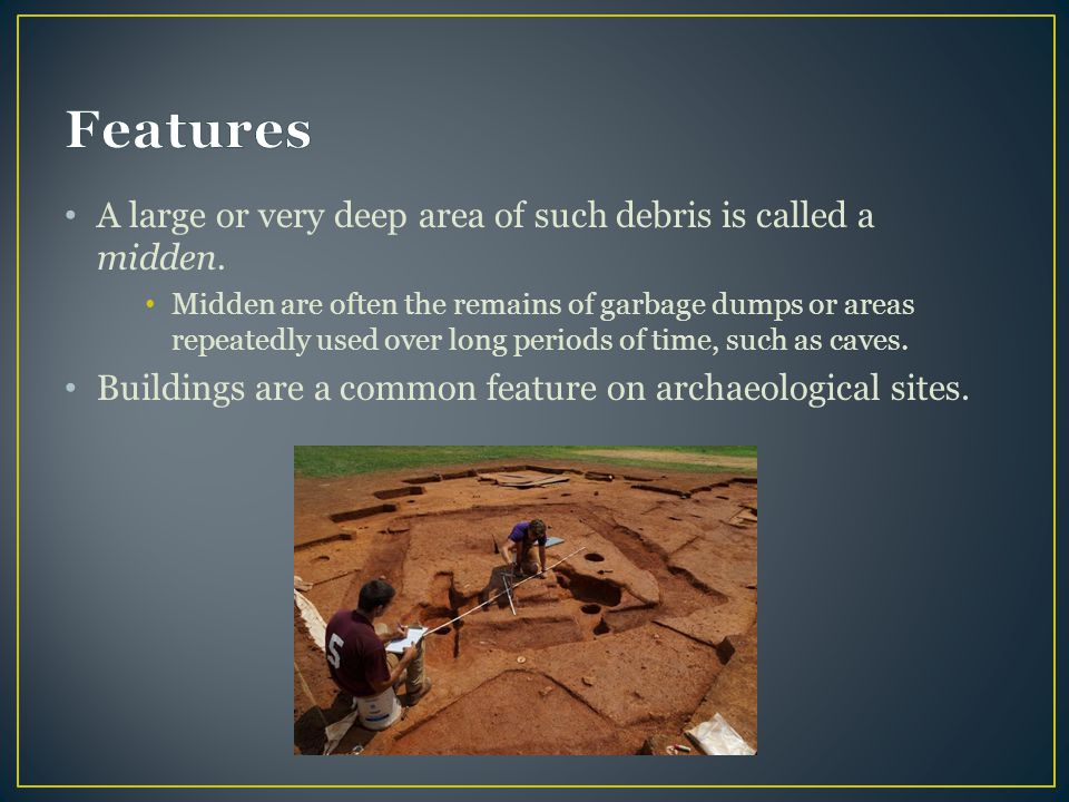 Features A large or very deep area of such debris is called a midden.