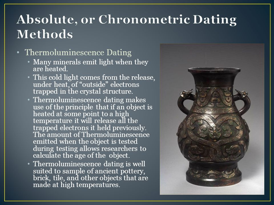 thermoluminescence dating determines an objects age by