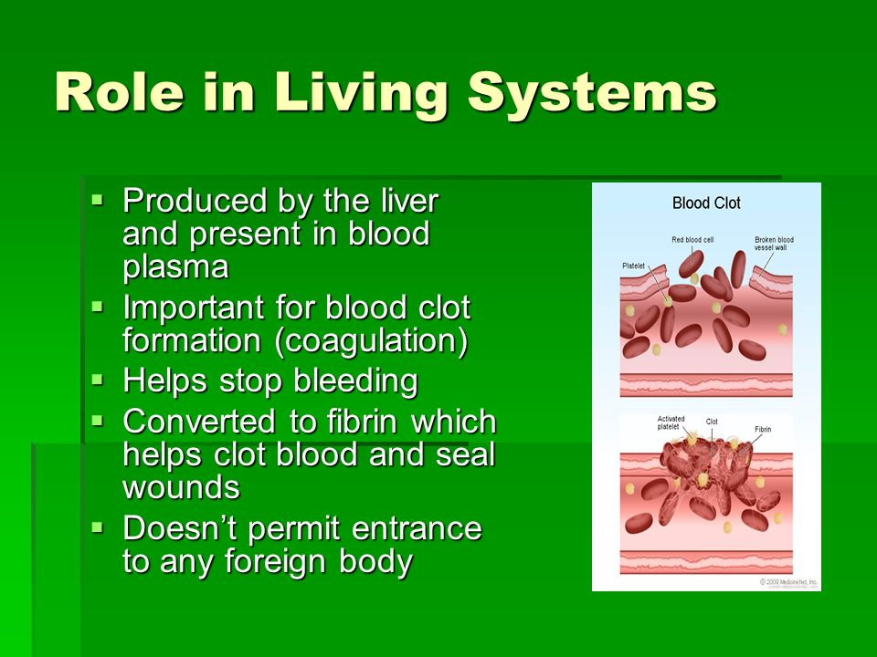 Role in Living Systems Produced by the liver and present in blood plasma. Important for blood clot formation (coagulation)